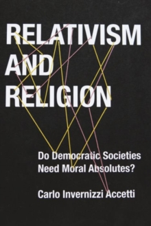 Relativism and Religion : Why Democratic Societies Do Not Need Moral Absolutes, Hardback Book