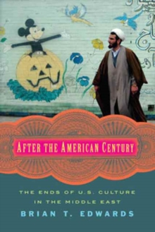 After the American Century : The Ends of U.S. Culture in the Middle East, Paperback / softback Book