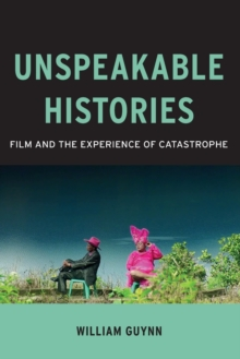 Unspeakable Histories : Film and the Experience of Catastrophe, Paperback / softback Book