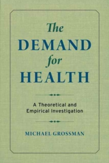The Demand for Health : A Theoretical and Empirical Investigation, Hardback Book
