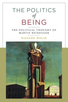 The Politics of Being : The Political Thought of Martin Heidegger, Paperback / softback Book