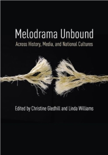 Melodrama Unbound : Across History, Media, and National Cultures, Hardback Book