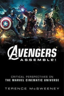 Avengers Assemble! : Critical Perspectives on the Marvel Cinematic Universe, Hardback Book