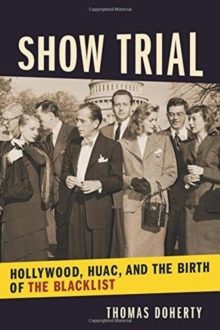 Show Trial : Hollywood, HUAC, and the Birth of the Blacklist, Hardback Book