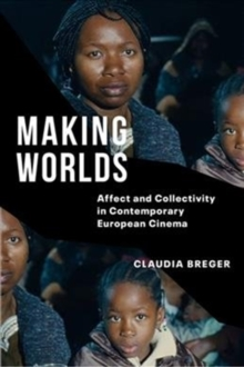 Making Worlds : Affect and Collectivity in Contemporary European Cinema, Paperback / softback Book