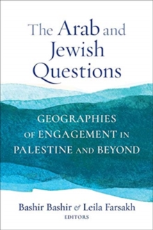 The Arab and Jewish Questions : Geographies of Engagement in Palestine and Beyond
