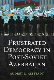 Frustrated Democracy in Post-Soviet Azerbaijan, Hardback Book