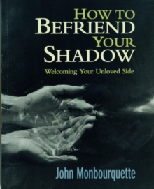 How to Befriend Your Shadow : Welcoming Your Unloved Side, Paperback Book