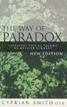 The Way of Paradox : Spiritual Life as Taught by Meister Eckhart, Paperback Book