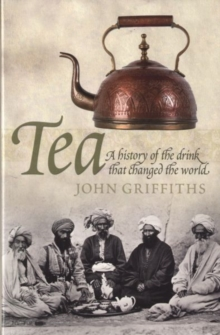 Tea: A History of the Drink That Changed the World, Paperback Book