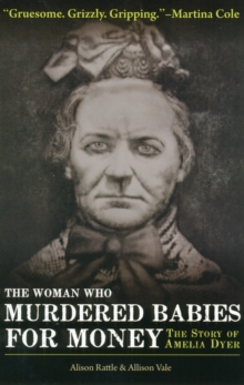 The Woman Who Murdered Babies for Money : The Story of Amelia Dyer, Paperback Book