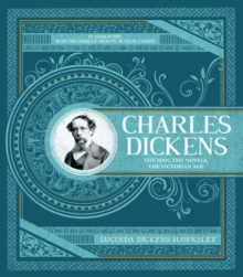 Charles Dickens : The Man, The Novels, The Victorian Age, Hardback Book
