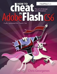 How to Cheat in Adobe Flash CS6 : The Art of Design and Animation, Paperback / softback Book