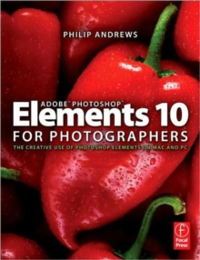 Adobe Photoshop Elements 10 for Photographers : The Creative Use of Photoshop Elements on Mac and PC, Paperback Book