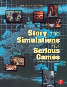 Story and Simulations for Serious Games : Tales from the Trenches, Paperback / softback Book