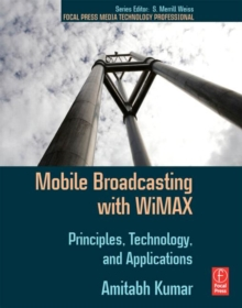 Mobile Broadcasting with WiMAX : Principles, Technology, and Applications, Paperback / softback Book