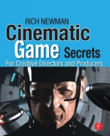 Cinematic Game Secrets for Creative Directors and Producers : Inspired Techniques From Industry Legends, Paperback / softback Book
