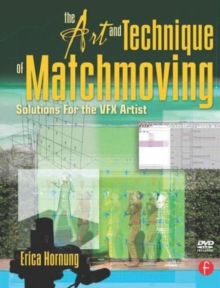 The Art and Technique of Matchmoving : Solutions for the VFX Artist, Paperback / softback Book