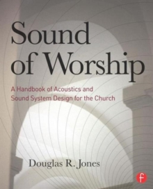 Sound of Worship : A Handbook of Acoustics and Sound System Design for the Church, Paperback / softback Book