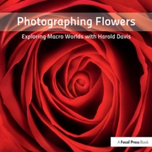 Photographing Flowers : Exploring Macro Worlds with Harold Davis, Paperback Book