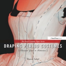 Draping Period Costumes: Classical Greek to Victorian, Hardback Book