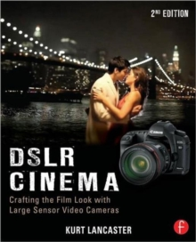DSLR Cinema : Crafting the Film Look with Large Sensor Video Cameras, Paperback Book