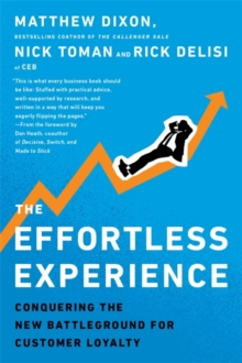 The Effortless Experience : Conquering the New Battleground for Customer Loyalty, Paperback Book