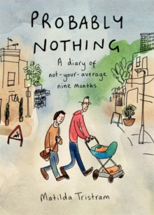Probably Nothing : A diary of not-your-average nine months, Hardback Book