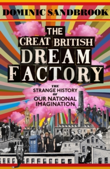 The Great British Dream Factory : The Strange History of Our National Imagination, Hardback Book