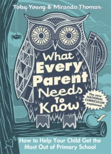 What Every Parent Needs to Know : How to Help Your Child Get the Most out of Primary School, Hardback Book