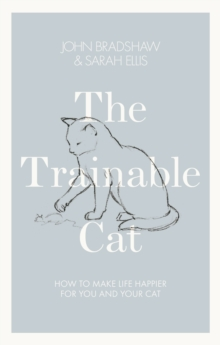 The Trainable Cat : How to Make Life Happier for You and Your Cat, Hardback Book