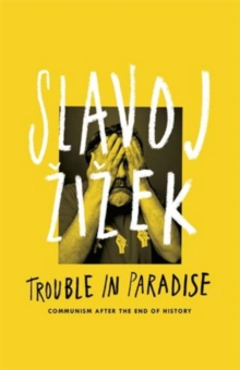 Trouble in Paradise : From the End of History to the End of Capitalism, Hardback Book