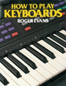How to Play Keyboards : All You Need to Know to Play Easy Keyboard Music, Paperback Book