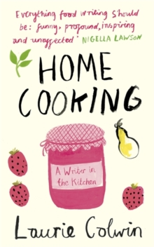 Home Cooking : A Writer in the Kitchen, Paperback Book