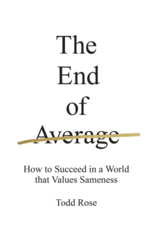 The End of Average : How to Succeed in a World That Values Sameness, Hardback Book