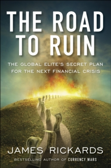 The Road to Ruin : The Global Elites' Secret Plan for the Next Financial Crisis, Paperback / softback Book