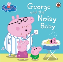 Peppa Pig: George and the Noisy Baby, Paperback Book