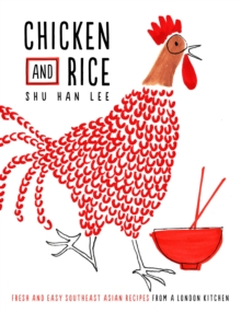 Chicken and Rice : Fresh and Easy Southeast Asian Recipes from a London Kitchen, Hardback Book