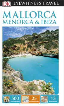 DK Eyewitness Travel Mallorca, Menorca and Ibiza, Paperback Book
