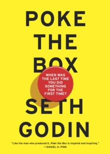 Poke the Box : When Was the Last Time You Did Something for the First Time?, Paperback Book