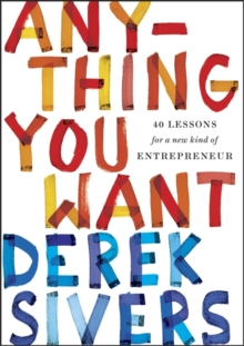 Anything You Want : 40 Lessons for a New Kind of Entrepreneur, Paperback / softback Book