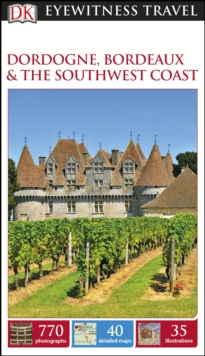 DK Eyewitness Travel Guide Dordogne, Bordeaux and the Southwest Coast, Paperback Book