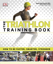 The Triathlon Training Book : How to be Faster, Smarter, Stronger, Paperback / softback Book