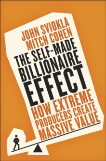 The Self-Made Billionaire Effect : How Extreme Producers Create Massive Value, Paperback Book