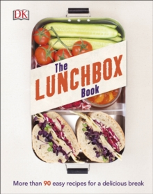 The Lunchbox Book : More than 90 Easy Recipes for a Delicious Break, Hardback Book