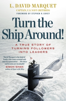 Turn The Ship Around! : A True Story of Building Leaders by Breaking the Rules, Paperback / softback Book
