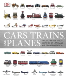 Cars, Trains and Planes : The Definitive Visual History of Land and Air Transportation, Hardback Book