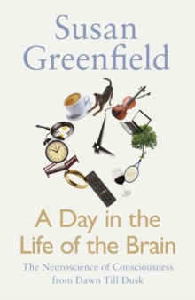 A Day in the Life of the Brain : The Neuroscience of Consciousness from Dawn Till Dusk, Hardback Book