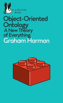 Object-Oriented Ontology : A New Theory of Everything, Paperback / softback Book
