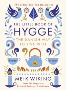 The Little Book of Hygge : The Danish Way to Live Well, Hardback Book